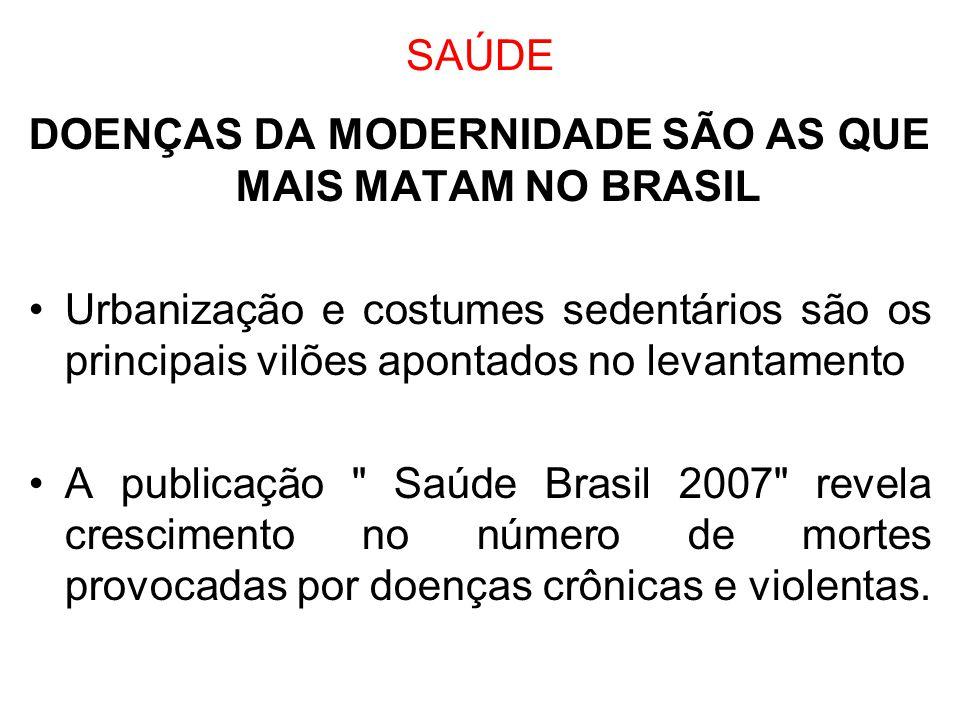 SAÚDE DOENÇAS DA MODERNIDADE SÃO AS QUE MAIS MATAM NO BRASIL Urbanização e costumes sedentários são os principais vilões apontados no levantamento A p