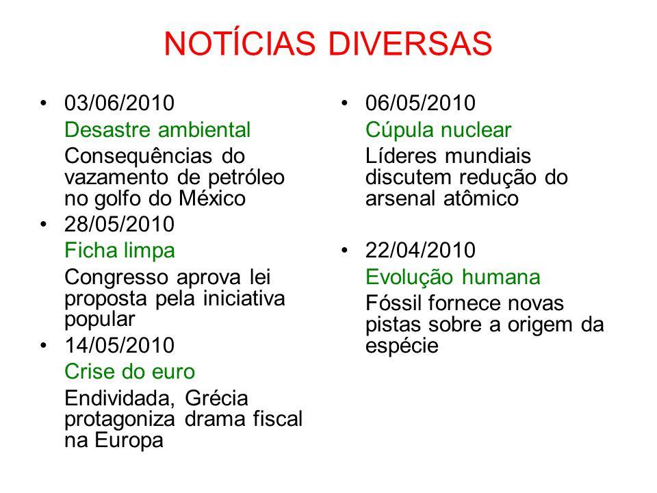 NOTÍCIAS DIVERSAS 03/06/2010 Desastre ambiental Consequências do vazamento de petróleo no golfo do México 28/05/2010 Ficha limpa Congresso aprova lei