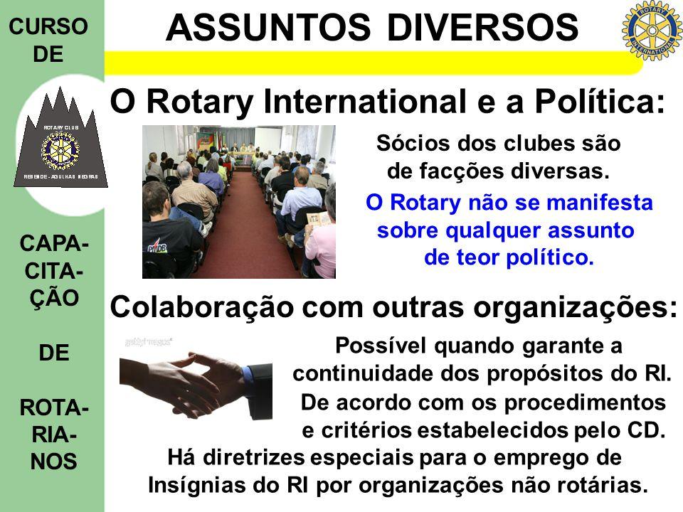 ASSUNTOS DIVERSOS CURSO DE CAPA- CITA- ÇÃO DE ROTA- RIA- NOS O Rotary International e a Política: Sócios dos clubes são de facções diversas. O Rotary