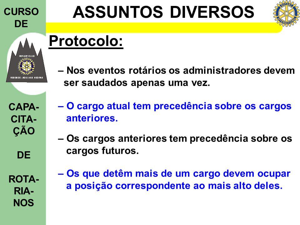 ASSUNTOS DIVERSOS CURSO DE CAPA- CITA- ÇÃO DE ROTA- RIA- NOS Protocolo: – Nos eventos rotários os administradores devem ser saudados apenas uma vez. –