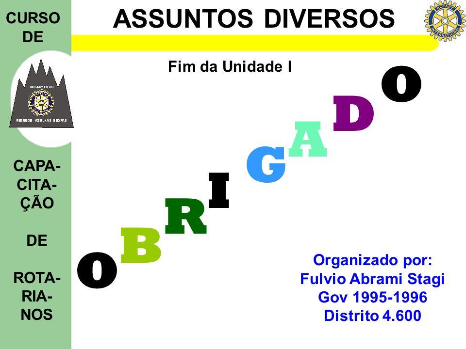 ASSUNTOS DIVERSOS CURSO DE CAPA- CITA- ÇÃO DE ROTA- RIA- NOS Fim da Unidade I Organizado por: Fulvio Abrami Stagi Gov 1995-1996 Distrito 4.600 O B R I