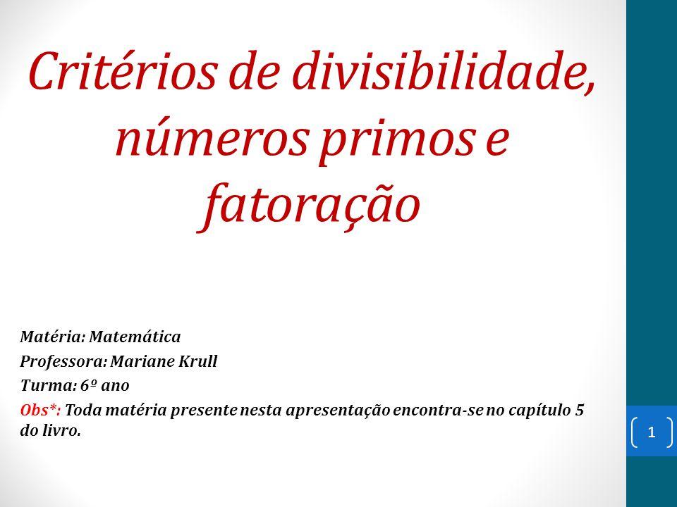 Critérios de divisibilidade, números primos e fatoração Matéria: Matemática Professora: Mariane Krull Turma: 6º ano Obs*: Toda matéria presente nesta