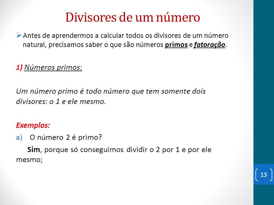Divisores de um número  Antes de aprendermos a calcular todos os divisores de um número natural, precisamos saber o que são números primos e fatoraçã