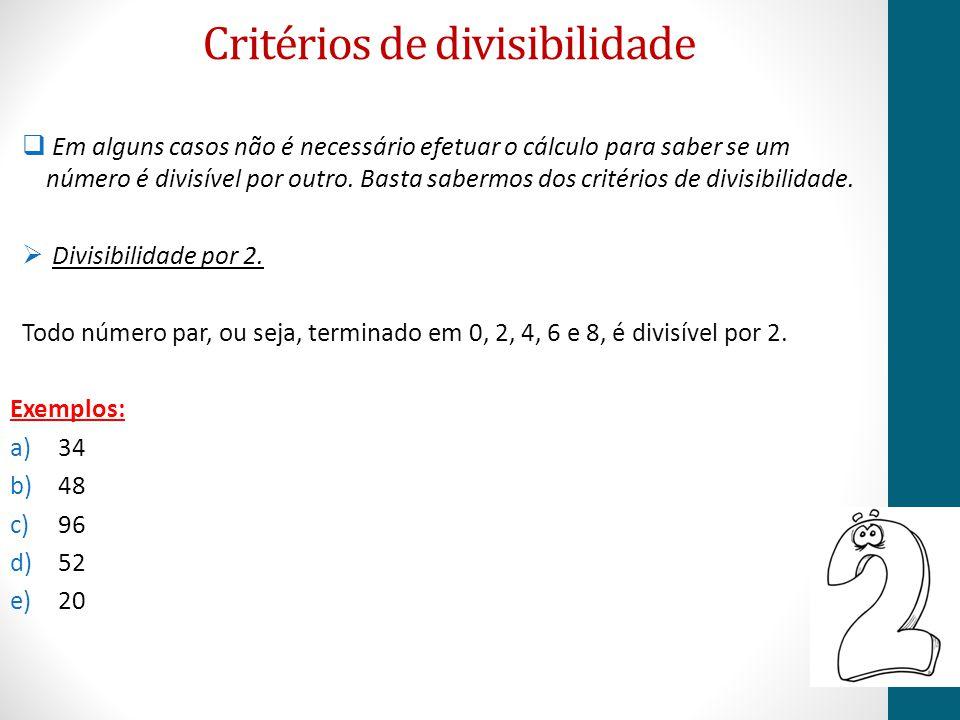 Critérios de divisibilidade  Em alguns casos não é necessário efetuar o cálculo para saber se um número é divisível por outro. Basta sabermos dos cri