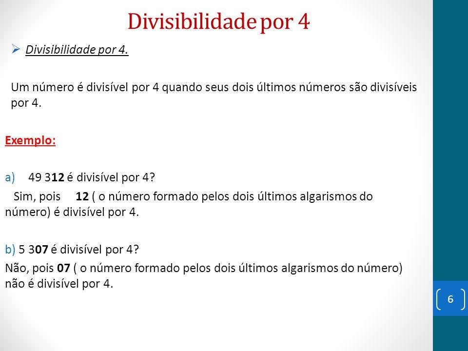 Divisibilidade por 4  Divisibilidade por 4. Um número é divisível por 4 quando seus dois últimos números são divisíveis por 4. Exemplo: a)49 312 é di