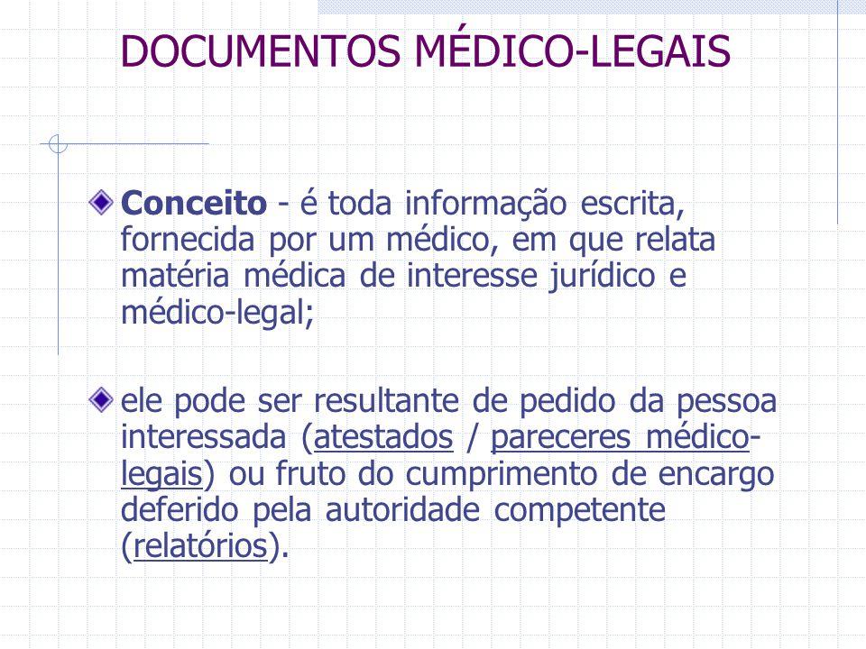 DOCUMENTOS MÉDICO-LEGAIS Conceito - é toda informação escrita, fornecida por um médico, em que relata matéria médica de interesse jurídico e médico-le