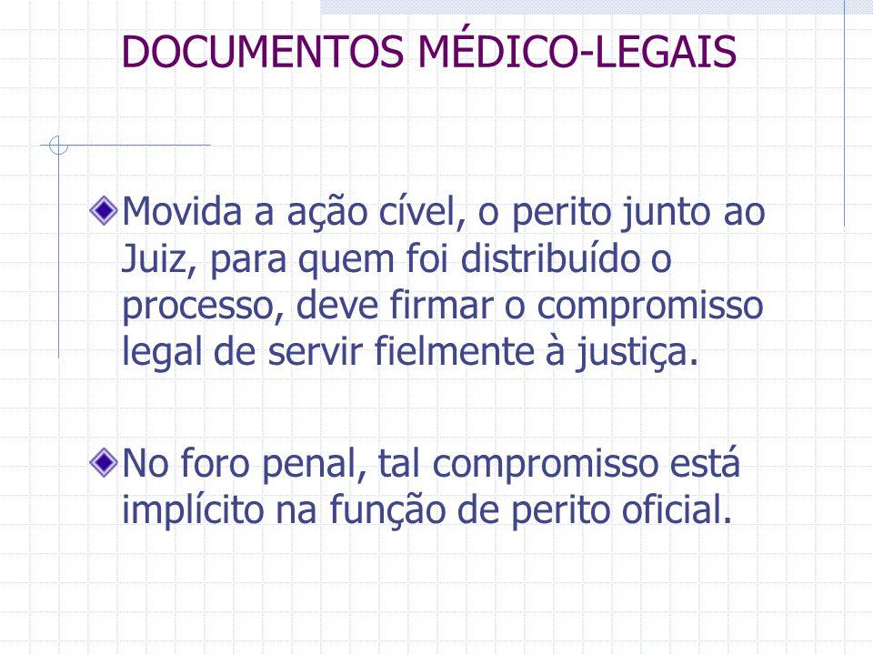 DOCUMENTOS MÉDICO-LEGAIS Movida a ação cível, o perito junto ao Juiz, para quem foi distribuído o processo, deve firmar o compromisso legal de servir
