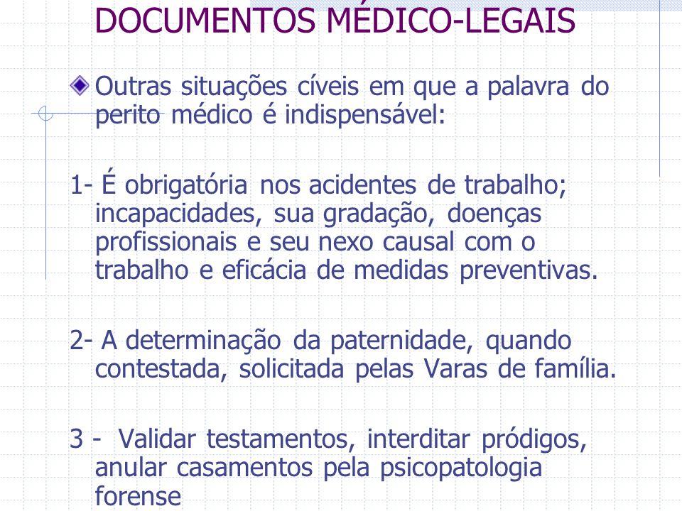 DOCUMENTOS MÉDICO-LEGAIS Outras situações cíveis em que a palavra do perito médico é indispensável: 1- É obrigatória nos acidentes de trabalho; incapa