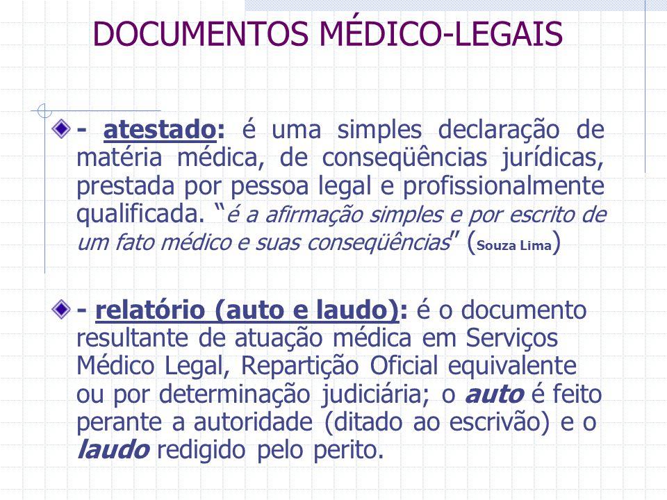 DOCUMENTOS MÉDICO-LEGAIS - atestado: é uma simples declaração de matéria médica, de conseqüências jurídicas, prestada por pessoa legal e profissionalm