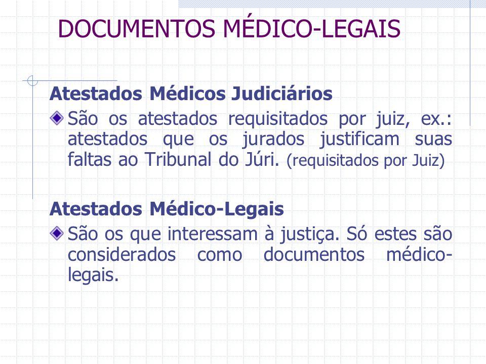 DOCUMENTOS MÉDICO-LEGAIS Atestados Médicos Judiciários São os atestados requisitados por juiz, ex.: atestados que os jurados justificam suas faltas ao