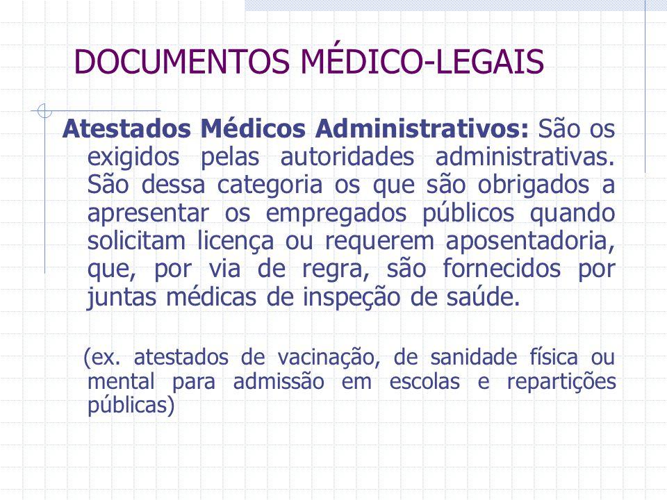 DOCUMENTOS MÉDICO-LEGAIS Atestados Médicos Administrativos: São os exigidos pelas autoridades administrativas. São dessa categoria os que são obrigado