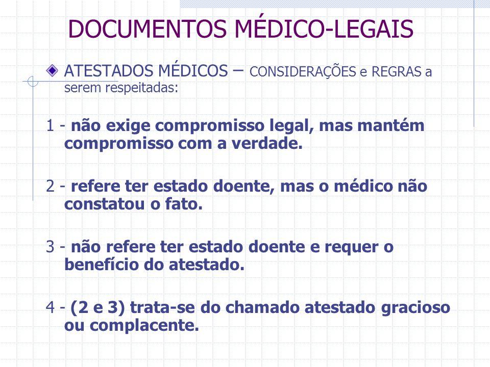 DOCUMENTOS MÉDICO-LEGAIS ATESTADOS MÉDICOS – CONSIDERAÇÕES e REGRAS a serem respeitadas: 1 - não exige compromisso legal, mas mantém compromisso com a