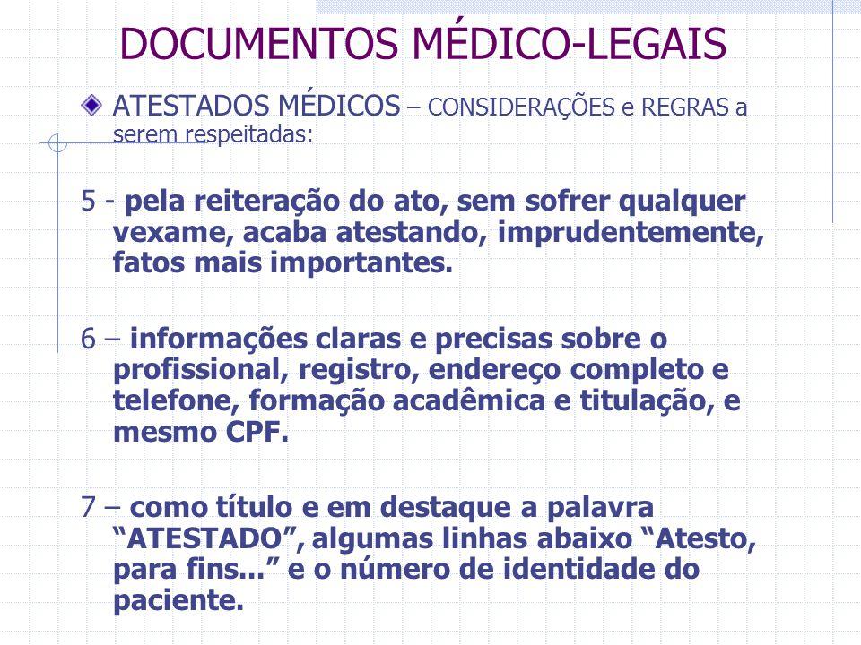 DOCUMENTOS MÉDICO-LEGAIS ATESTADOS MÉDICOS – CONSIDERAÇÕES e REGRAS a serem respeitadas: 5 - pela reiteração do ato, sem sofrer qualquer vexame, acaba