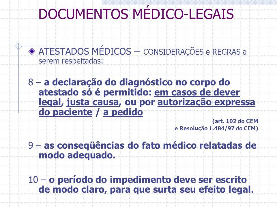 DOCUMENTOS MÉDICO-LEGAIS ATESTADOS MÉDICOS – CONSIDERAÇÕES e REGRAS a serem respeitadas: 8 – a declaração do diagnóstico no corpo do atestado só é per