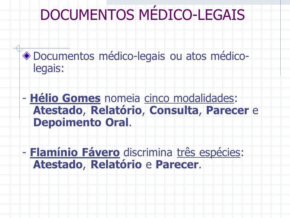 DOCUMENTOS MÉDICO-LEGAIS Documentos médico-legais ou atos médico- legais: - Hélio Gomes nomeia cinco modalidades: Atestado, Relatório, Consulta, Parec