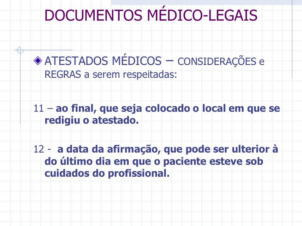 DOCUMENTOS MÉDICO-LEGAIS ATESTADOS MÉDICOS – CONSIDERAÇÕES e REGRAS a serem respeitadas: 11 – ao final, que seja colocado o local em que se redigiu o