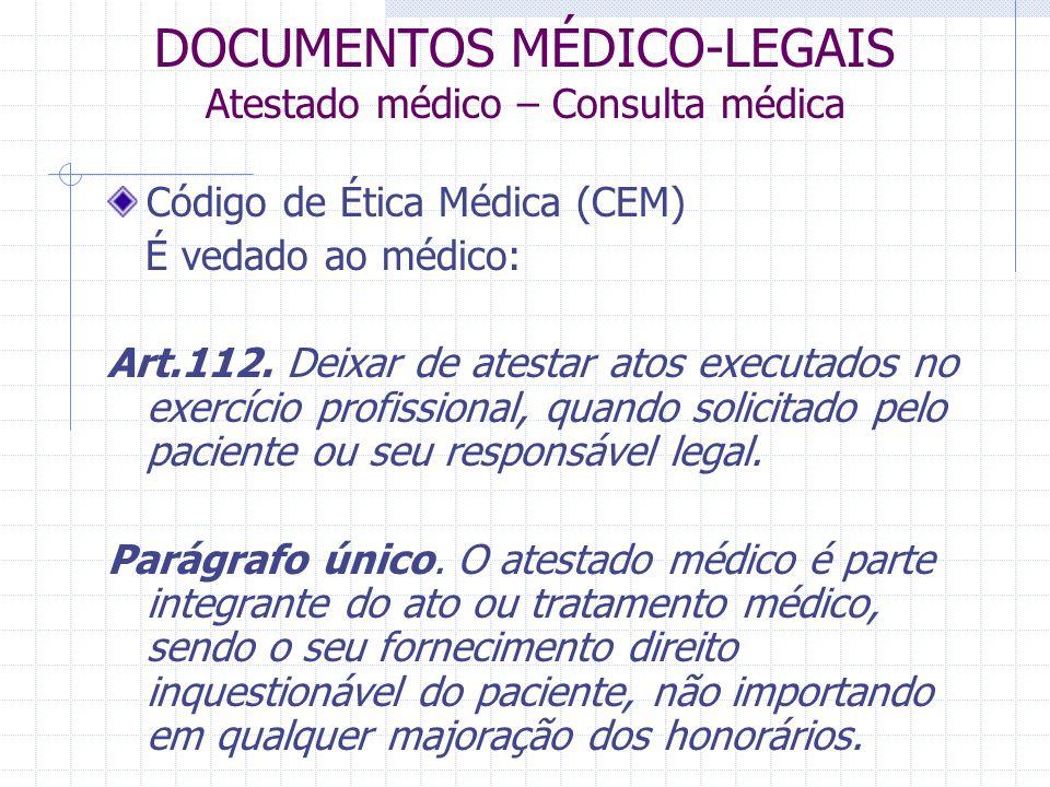 DOCUMENTOS MÉDICO-LEGAIS Atestado médico – Consulta médica Código de Ética Médica (CEM) É vedado ao médico: Art.112. Deixar de atestar atos executados