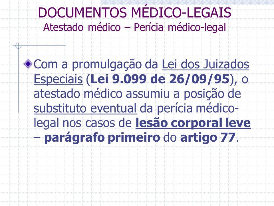 DOCUMENTOS MÉDICO-LEGAIS Atestado médico – Perícia médico-legal Com a promulgação da Lei dos Juizados Especiais (Lei 9.099 de 26/09/95), o atestado mé