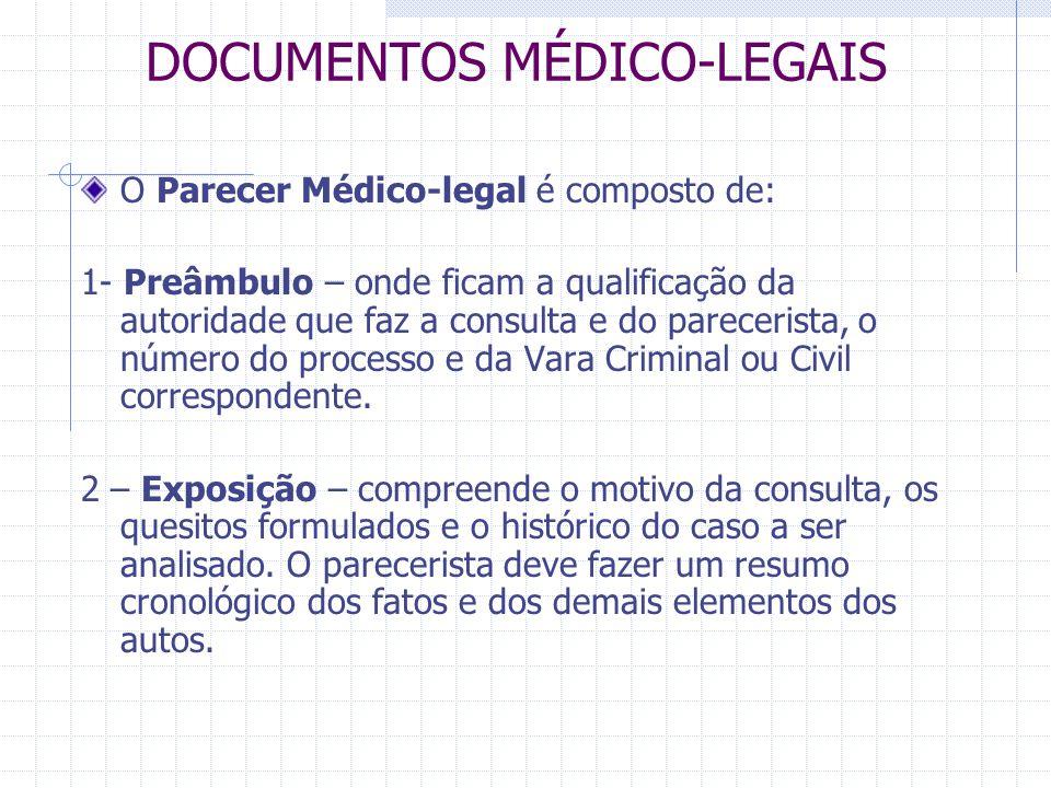 DOCUMENTOS MÉDICO-LEGAIS O Parecer Médico-legal é composto de: 1- Preâmbulo – onde ficam a qualificação da autoridade que faz a consulta e do pareceri
