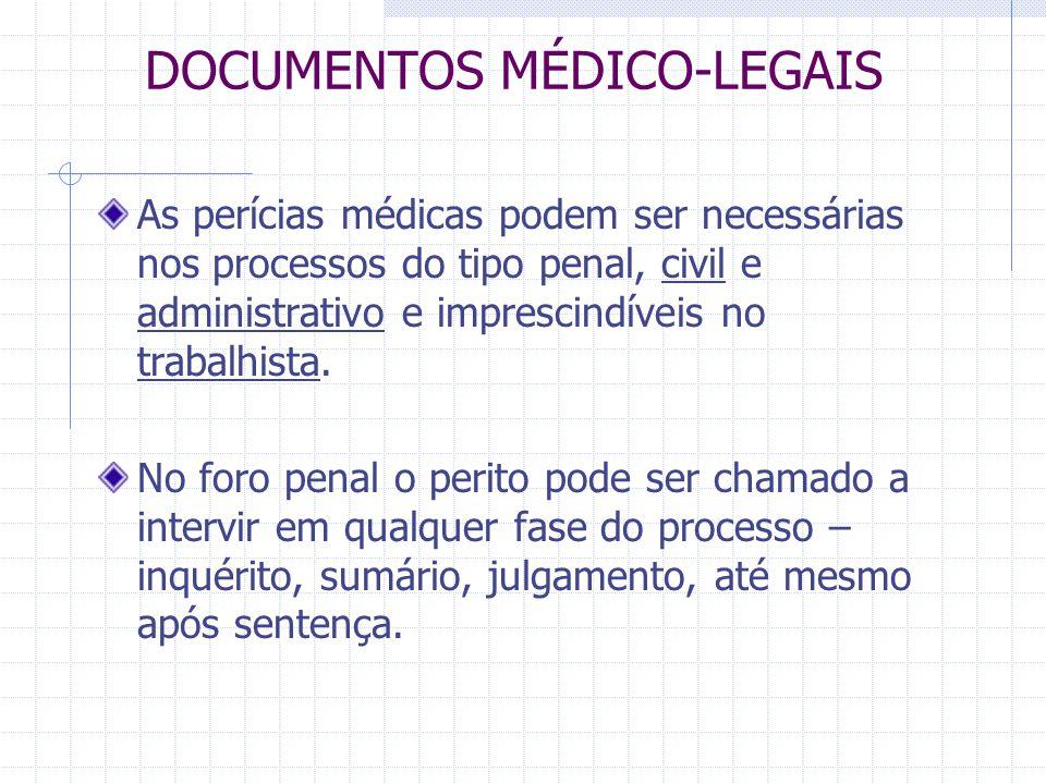 DOCUMENTOS MÉDICO-LEGAIS As perícias médicas podem ser necessárias nos processos do tipo penal, civil e administrativo e imprescindíveis no trabalhist