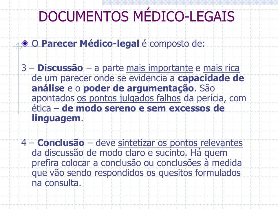 DOCUMENTOS MÉDICO-LEGAIS O Parecer Médico-legal é composto de: 3 – Discussão – a parte mais importante e mais rica de um parecer onde se evidencia a c
