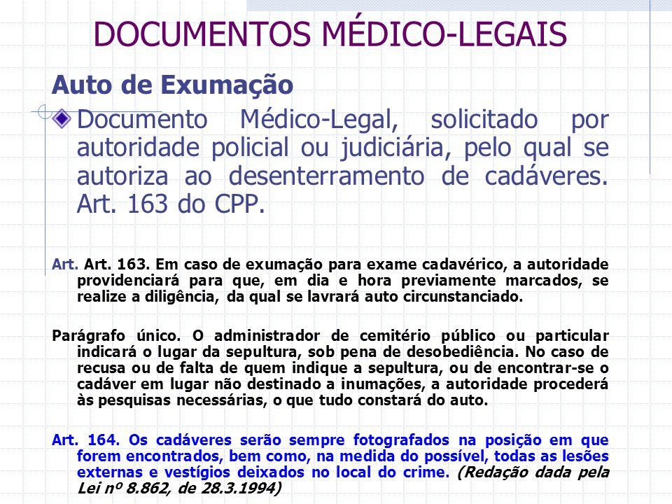DOCUMENTOS MÉDICO-LEGAIS Auto de Exumação Documento Médico-Legal, solicitado por autoridade policial ou judiciária, pelo qual se autoriza ao desenterr