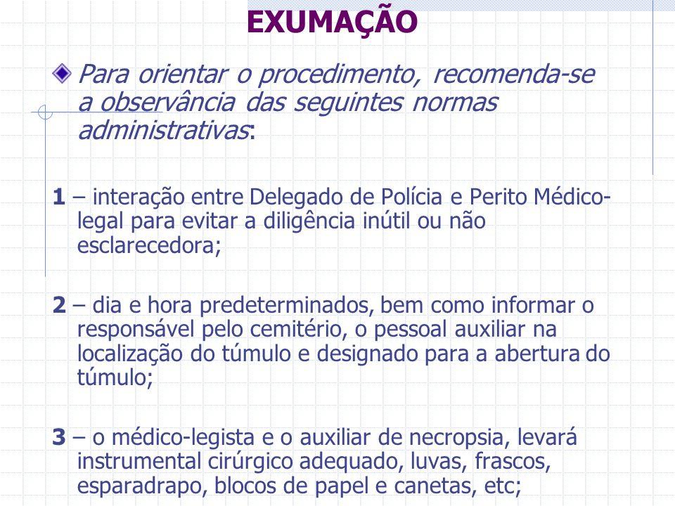 EXUMAÇÃO Para orientar o procedimento, recomenda-se a observância das seguintes normas administrativas: 1 – interação entre Delegado de Polícia e Peri