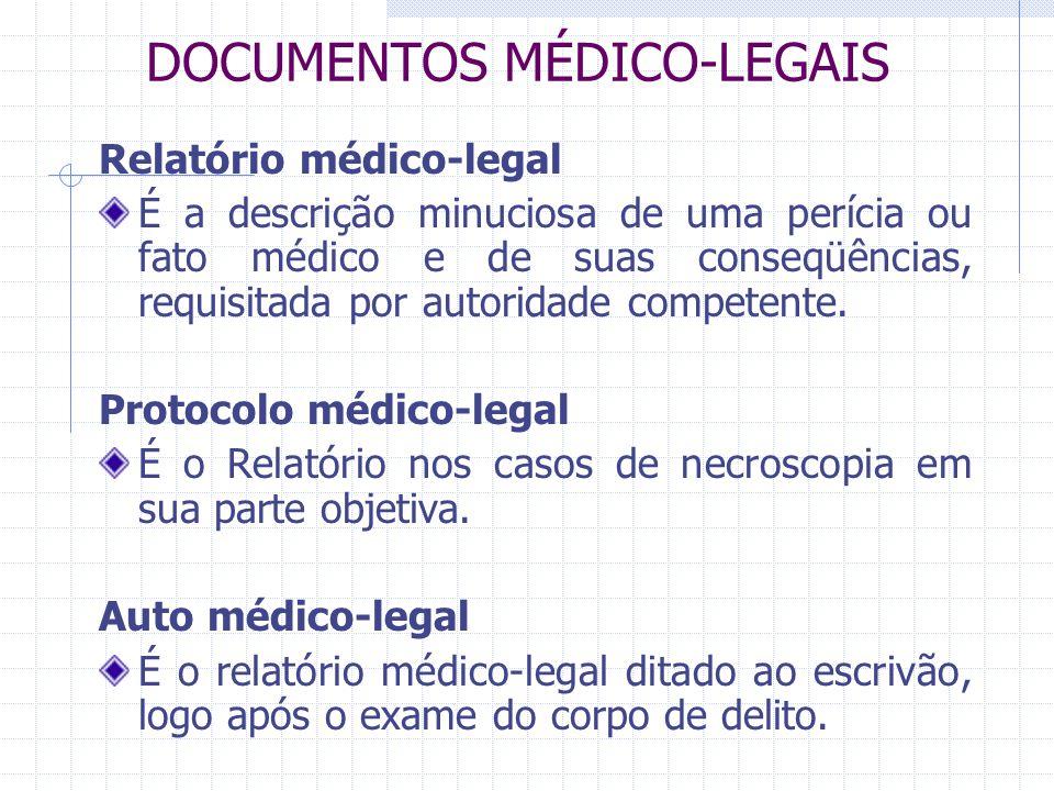 DOCUMENTOS MÉDICO-LEGAIS Relatório médico-legal É a descrição minuciosa de uma perícia ou fato médico e de suas conseqüências, requisitada por autorid