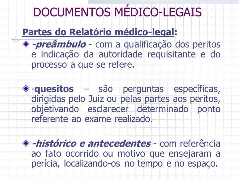 DOCUMENTOS MÉDICO-LEGAIS Partes do Relatório médico-legal: -preâmbulo - com a qualificação dos peritos e indicação da autoridade requisitante e do pro