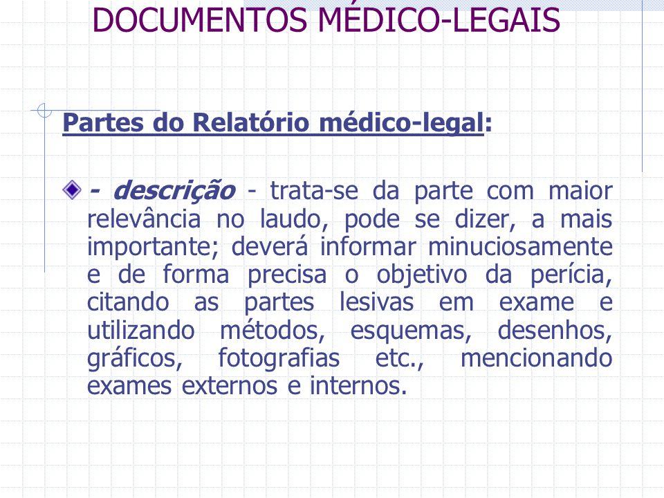 DOCUMENTOS MÉDICO-LEGAIS Partes do Relatório médico-legal: - descrição - trata-se da parte com maior relevância no laudo, pode se dizer, a mais import