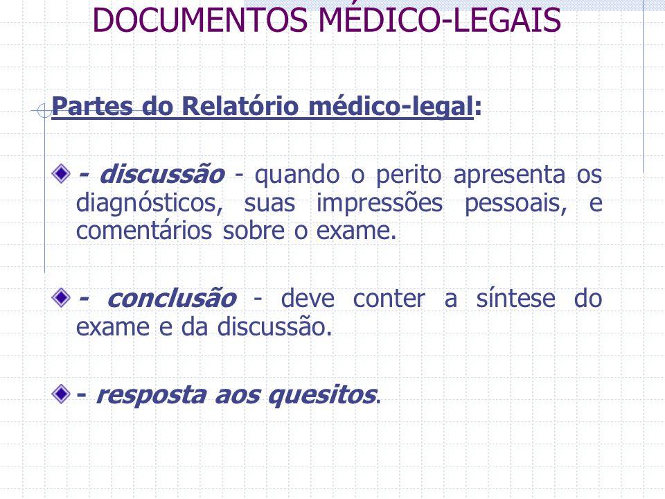 DOCUMENTOS MÉDICO-LEGAIS Partes do Relatório médico-legal: - discussão - quando o perito apresenta os diagnósticos, suas impressões pessoais, e coment