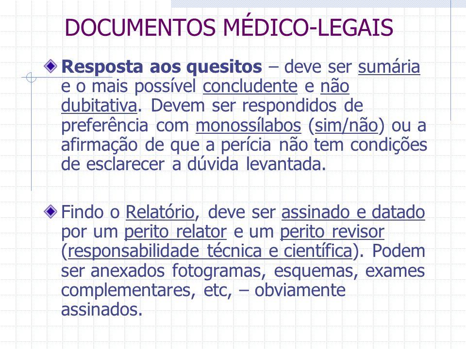 DOCUMENTOS MÉDICO-LEGAIS Resposta aos quesitos – deve ser sumária e o mais possível concludente e não dubitativa. Devem ser respondidos de preferência