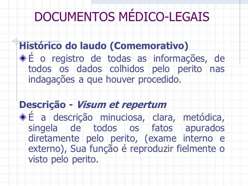 DOCUMENTOS MÉDICO-LEGAIS Histórico do laudo (Comemorativo) É o registro de todas as informações, de todos os dados colhidos pelo perito nas indagações