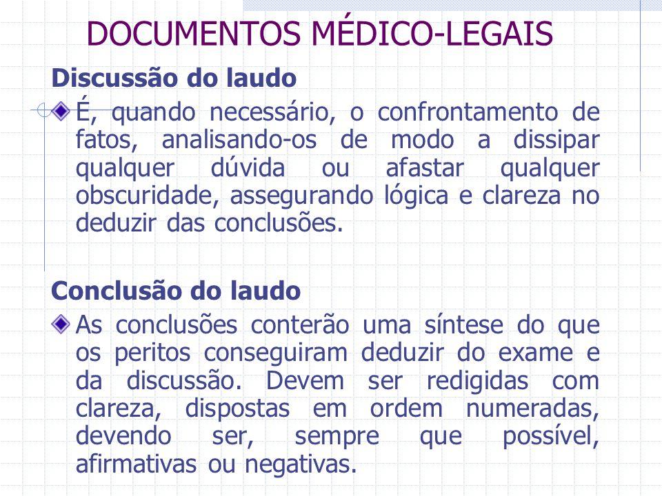 DOCUMENTOS MÉDICO-LEGAIS Discussão do laudo É, quando necessário, o confrontamento de fatos, analisando-os de modo a dissipar qualquer dúvida ou afast