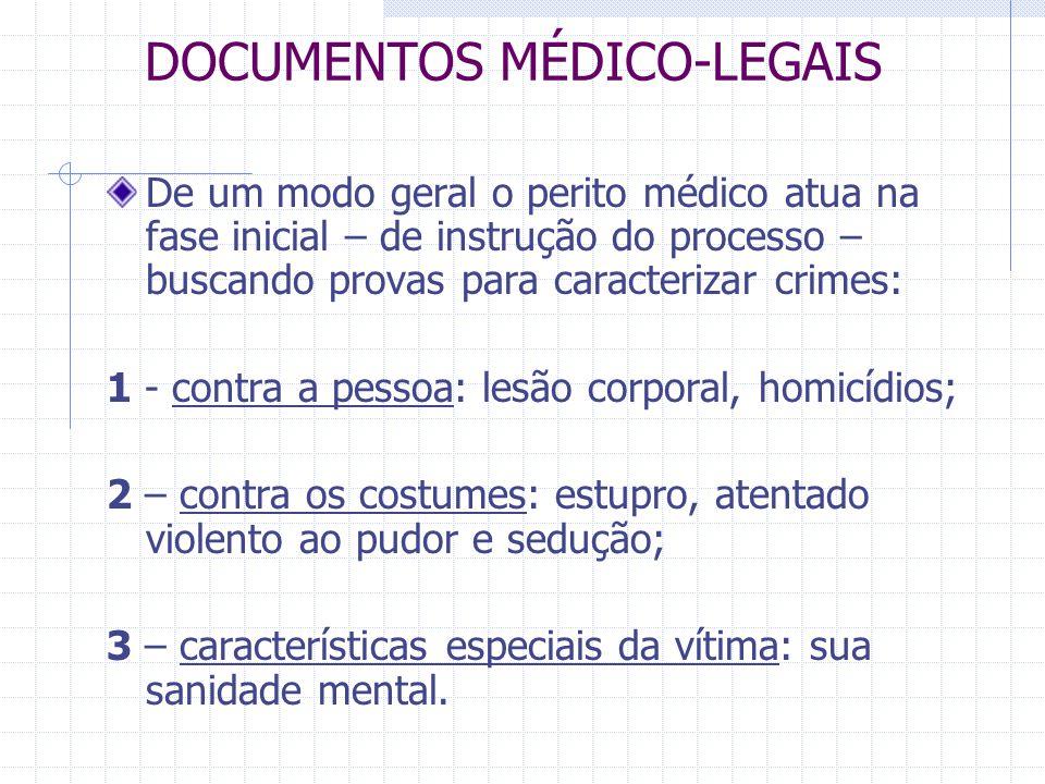 DOCUMENTOS MÉDICO-LEGAIS De um modo geral o perito médico atua na fase inicial – de instrução do processo – buscando provas para caracterizar crimes: