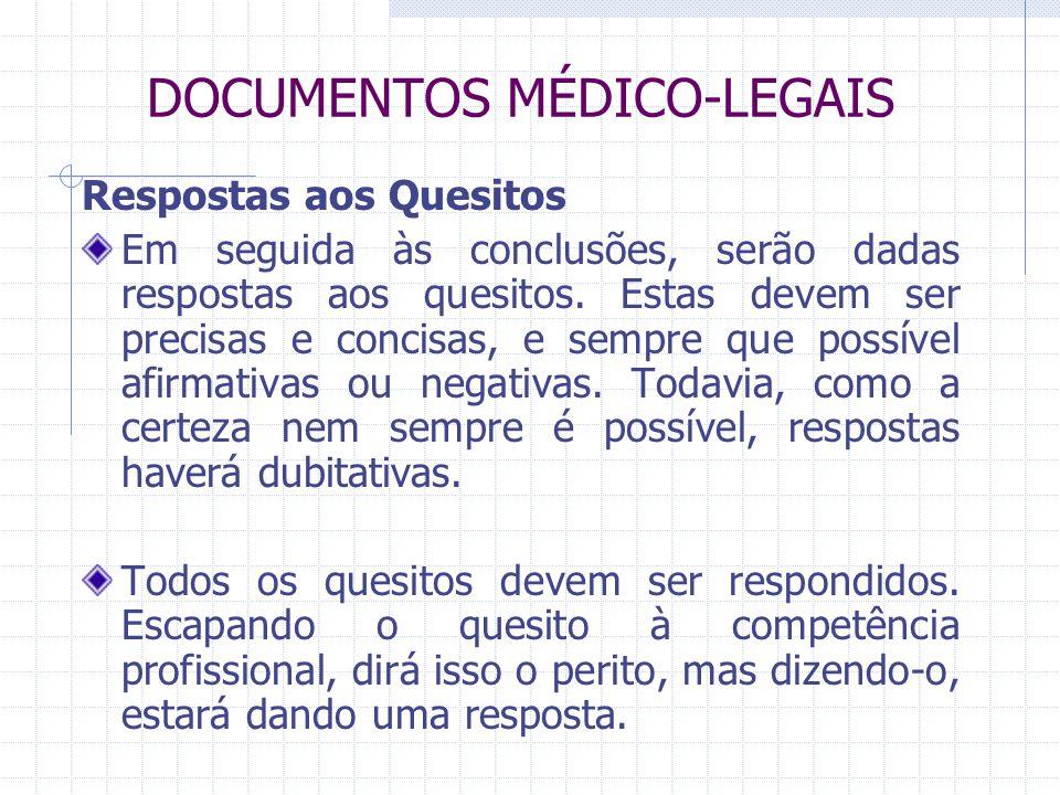 DOCUMENTOS MÉDICO-LEGAIS Respostas aos Quesitos Em seguida às conclusões, serão dadas respostas aos quesitos. Estas devem ser precisas e concisas, e s