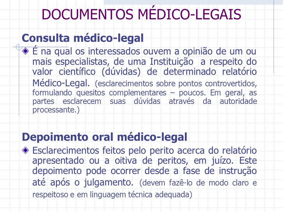 DOCUMENTOS MÉDICO-LEGAIS Consulta médico-legal É na qual os interessados ouvem a opinião de um ou mais especialistas, de uma Instituição a respeito do