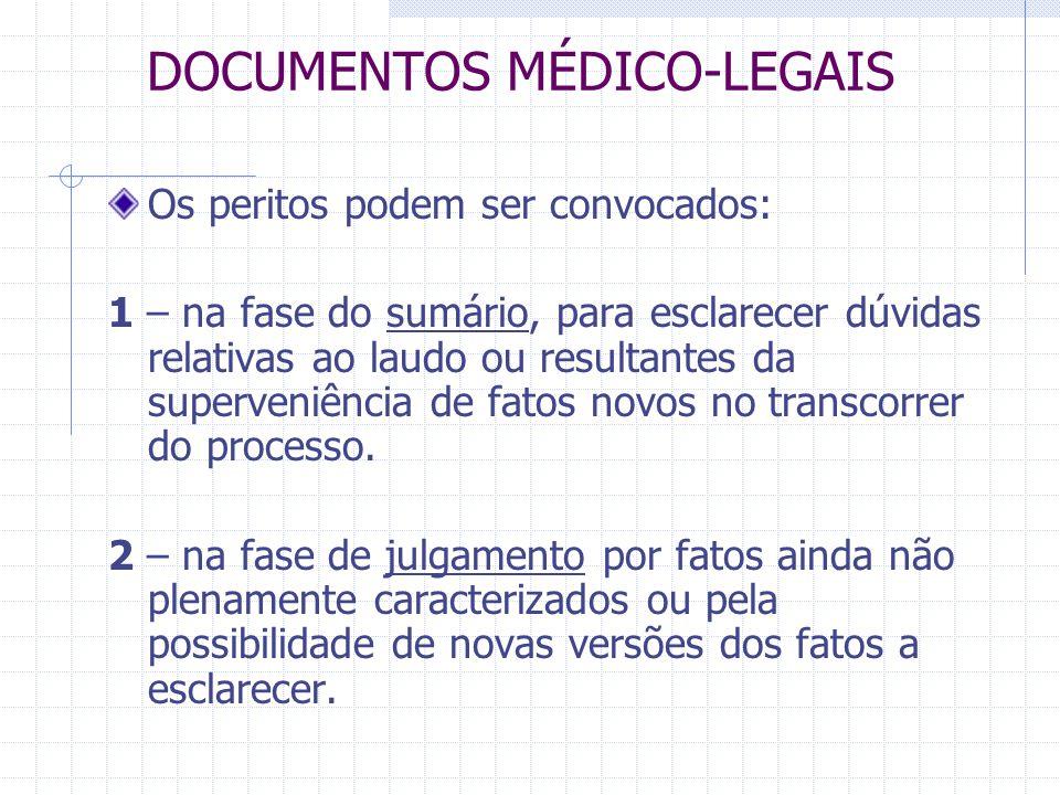 DOCUMENTOS MÉDICO-LEGAIS Os peritos podem ser convocados: 1 – na fase do sumário, para esclarecer dúvidas relativas ao laudo ou resultantes da superve