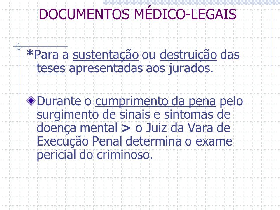 DOCUMENTOS MÉDICO-LEGAIS *Para a sustentação ou destruição das teses apresentadas aos jurados. Durante o cumprimento da pena pelo surgimento de sinais