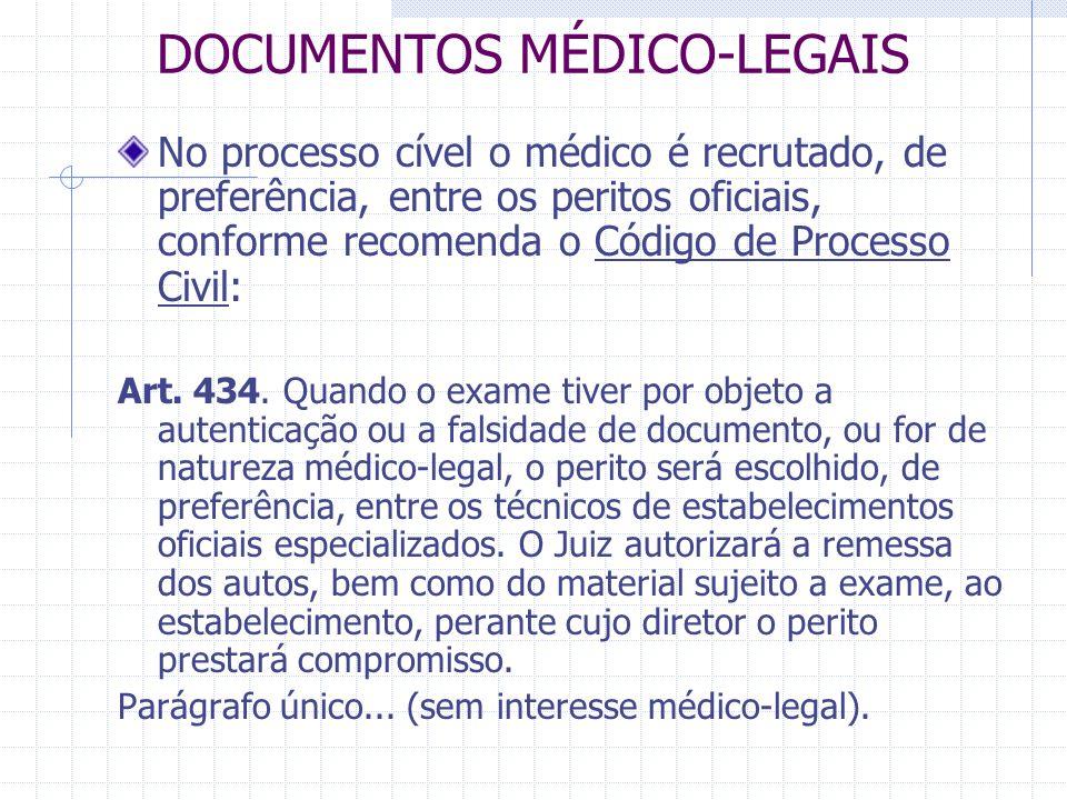DOCUMENTOS MÉDICO-LEGAIS No processo cível o médico é recrutado, de preferência, entre os peritos oficiais, conforme recomenda o Código de Processo Ci