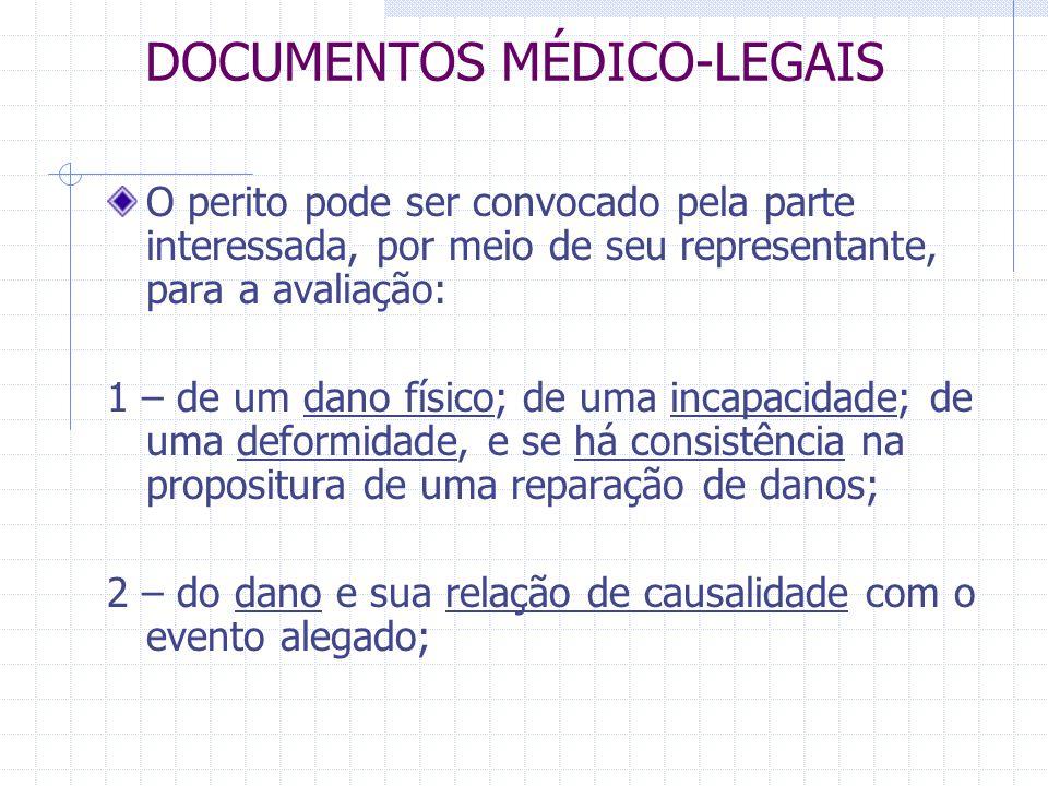 DOCUMENTOS MÉDICO-LEGAIS O perito pode ser convocado pela parte interessada, por meio de seu representante, para a avaliação: 1 – de um dano físico; d