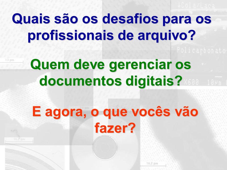 Quais são os desafios para os profissionais de arquivo? Quem deve gerenciar os documentos digitais? E agora, o que vocês vão fazer?