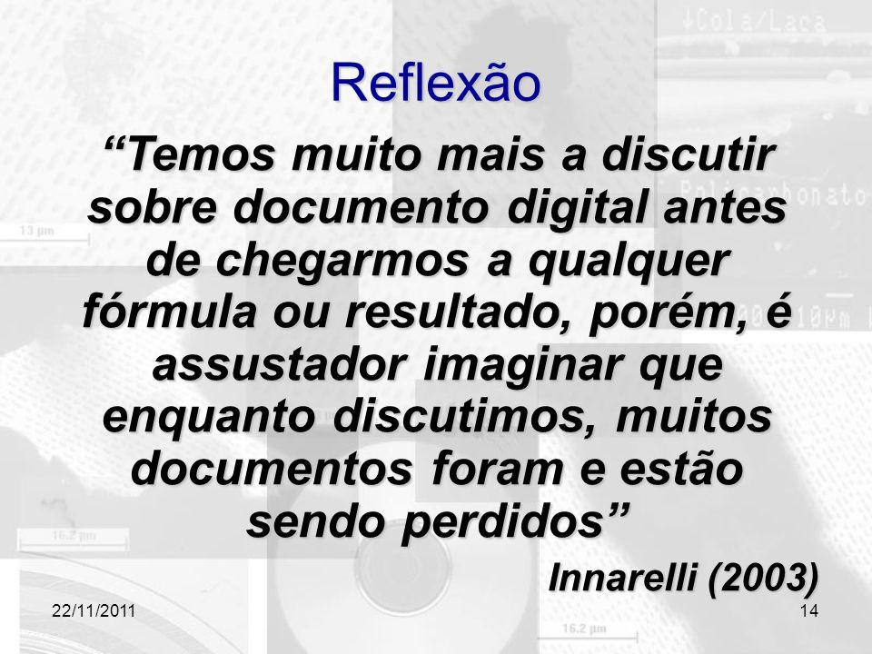 """22/11/2011 Reflexão """"Temos muito mais a discutir sobre documento digital antes de chegarmos a qualquer fórmula ou resultado, porém, é assustador imagi"""