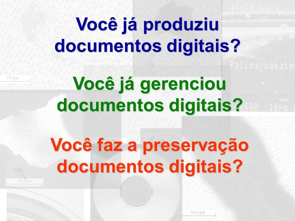 Você já produziu documentos digitais? Você já gerenciou documentos digitais? Você faz a preservação documentos digitais?