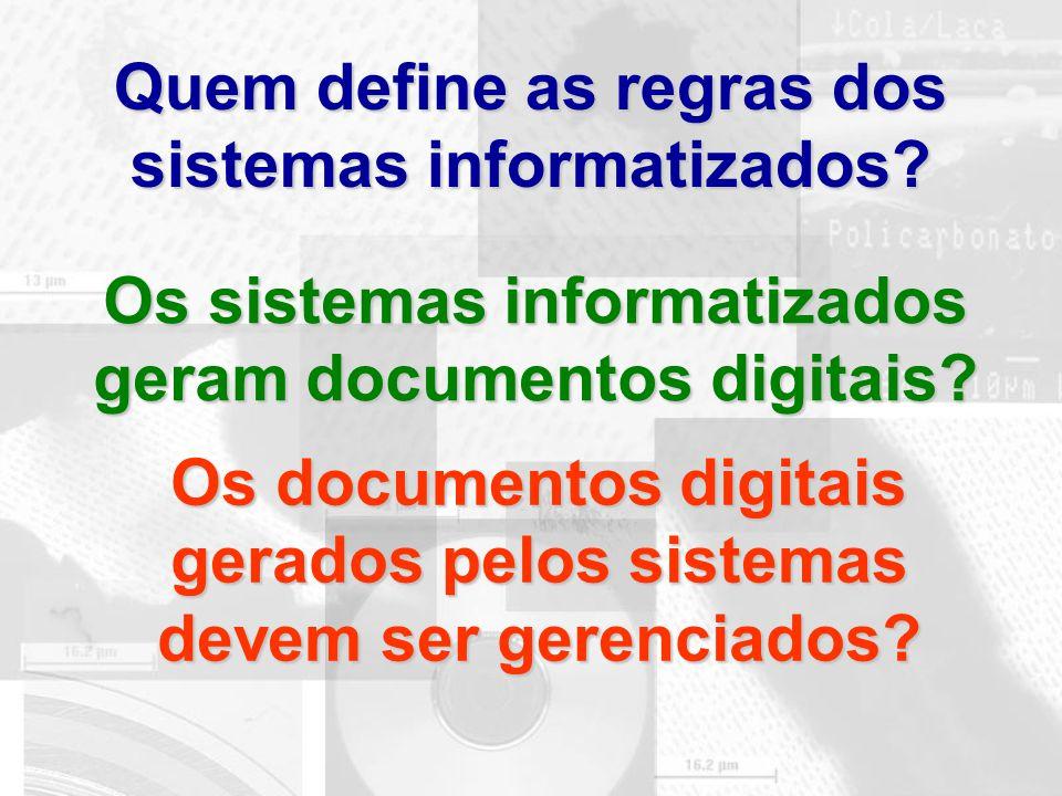 Quem define as regras dos sistemas informatizados? Os sistemas informatizados geram documentos digitais? Os documentos digitais gerados pelos sistemas
