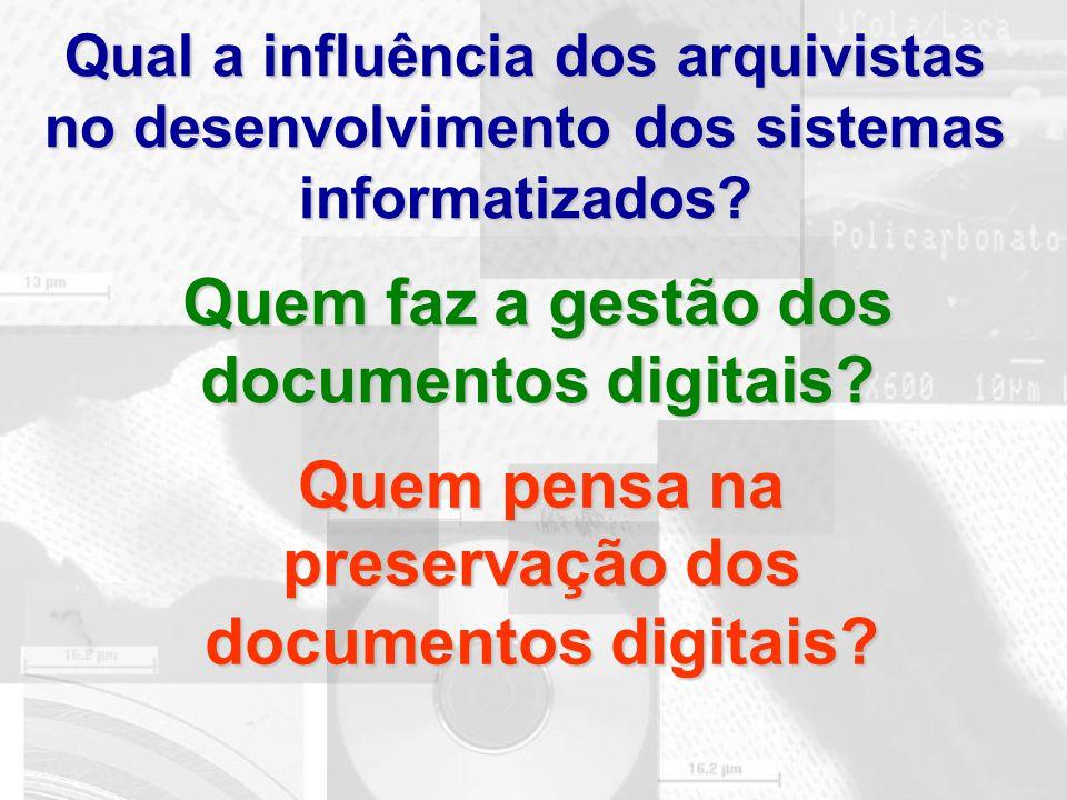 Qual a influência dos arquivistas no desenvolvimento dos sistemas informatizados? Quem faz a gestão dos documentos digitais? Quem pensa na preservação