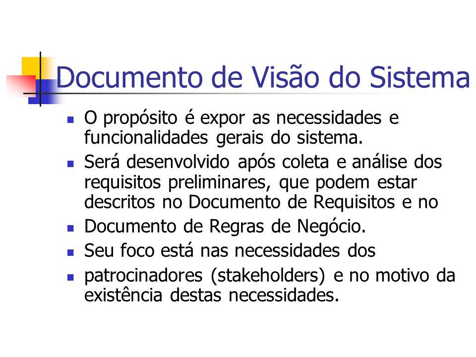 Documento de Visão do Sistema O propósito é expor as necessidades e funcionalidades gerais do sistema. Será desenvolvido após coleta e análise dos req