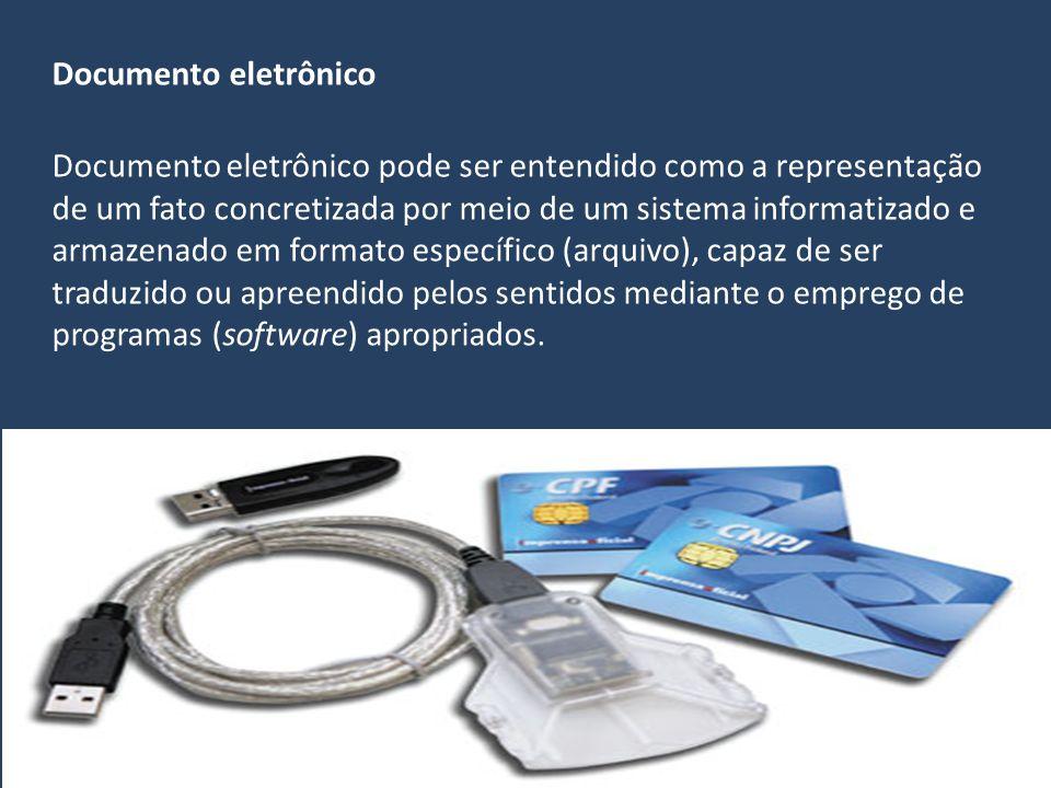Documento eletrônico Documento eletrônico pode ser entendido como a representação de um fato concretizada por meio de um sistema informatizado e armaz