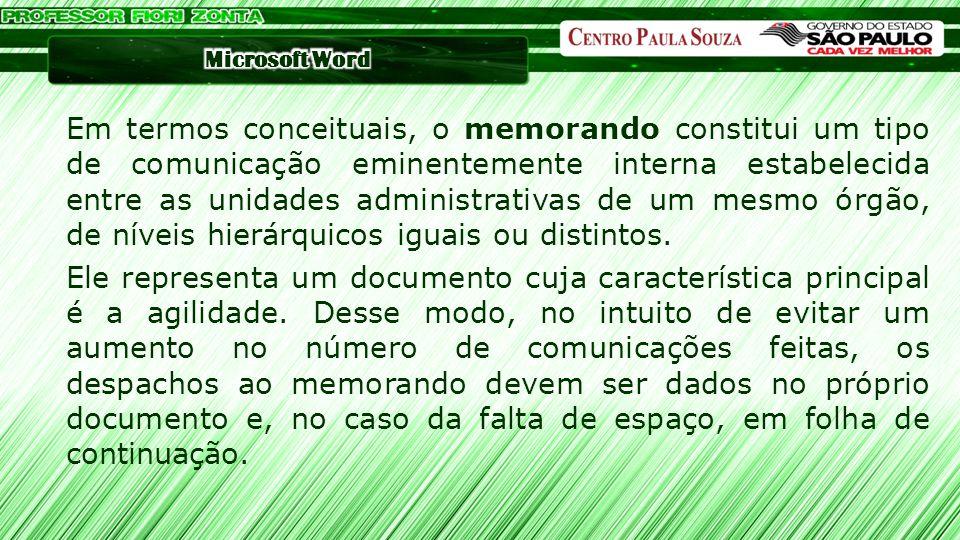 Em termos conceituais, o memorando constitui um tipo de comunicação eminentemente interna estabelecida entre as unidades administrativas de um mesmo órgão, de níveis hierárquicos iguais ou distintos.