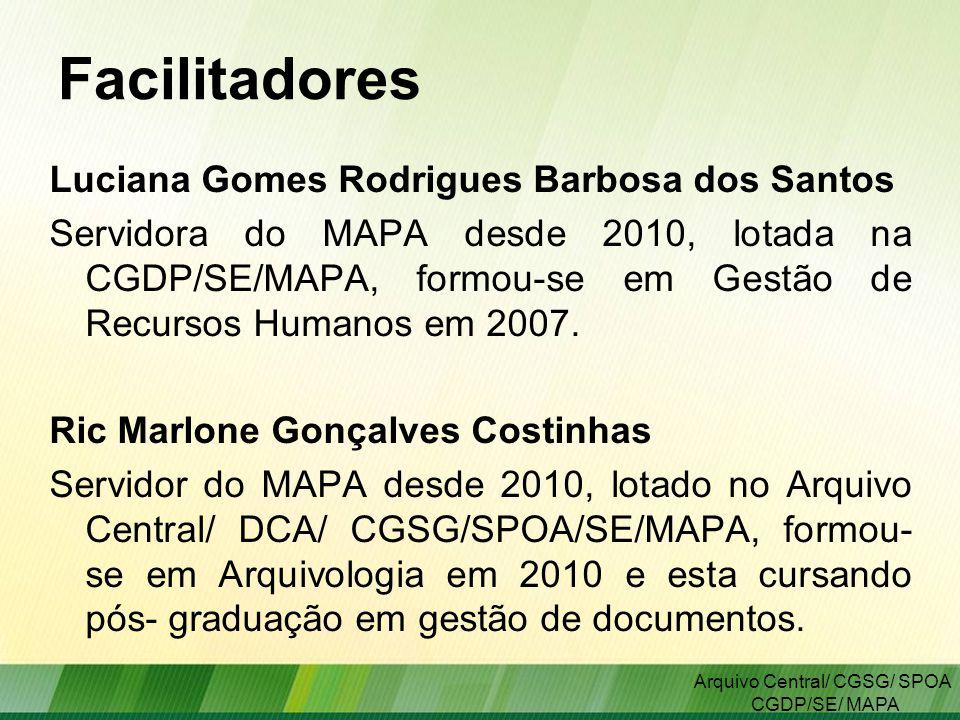Facilitadores Luciana Gomes Rodrigues Barbosa dos Santos Servidora do MAPA desde 2010, lotada na CGDP/SE/MAPA, formou-se em Gestão de Recursos Humanos em 2007.